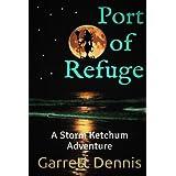 Port of Refuge: A Storm Ketchum Adventure by Garrett Dennis (2015-04-22)