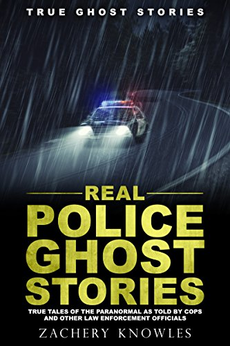 True Ghost Stories - True Ghost Stories: Real Police Ghost