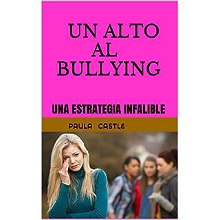 UN ALTO AL BULLYING: UNA ESTRATEGIA INFALIBLE (Spanish Edition)