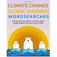 Climate Change Global Warming Wordsearches: The Ultimate Climate Change Crisis Word Search Puzzle Collection