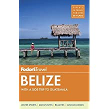 Fodor's Belize: with a Side Trip to Guatemala (Travel Guide, Band 7)