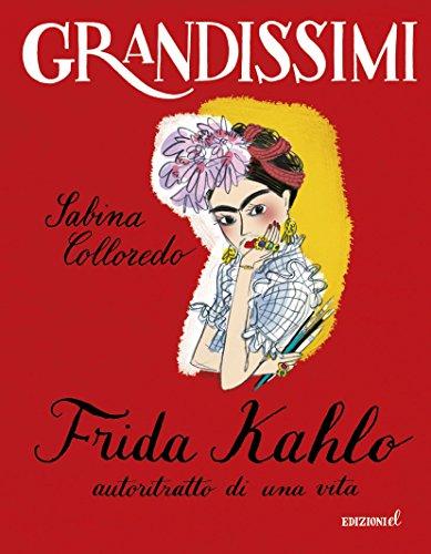 Frida Kahlo, autoritratto di una vita. Ediz. illustrata