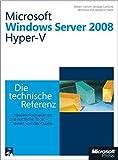 Microsoft Windows Server 2008 Hyper-V - Die technische Referenz: Technische Informationen und Tools - direkt von der Quelle