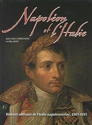 Napoléon et l'Italie : Histoire militaire de l'Italie napoléonienne 1805-1815