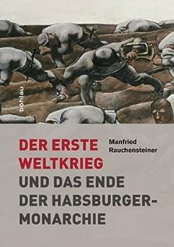 Der Erste Weltkrieg: und das Ende der Habsburgermonarchie 1914-1918 von [Rauchensteiner, Manfried]