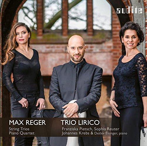 Reger: Complete String Trios & Piano Quartet in A Minor, Op. 133