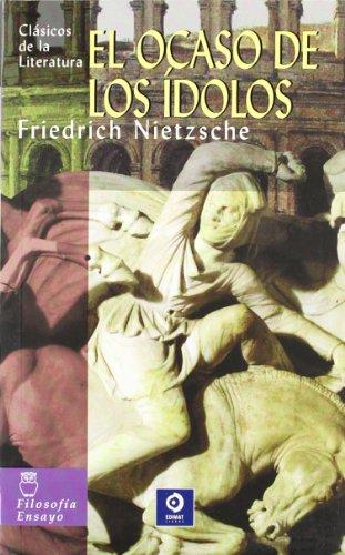 El ocaso de los ídolos (Clásicos de la literatura universal) por Friedrich Nietzsche