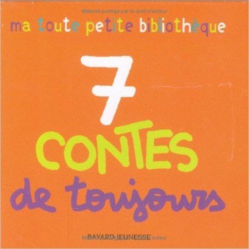 7 Contes de toujours : Les trois petits cochons ; Roule, galette ! ; Boucle d'or ; La moufle ; Petite poule rousse ; Le petit chat têtu ; Trois bons amis de Marie Aubinais ( 26 mai 2005 )