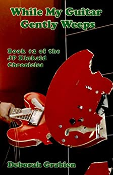 While My Guitar Gently Weeps: Book #2 of the JP Kinkaid Chronicles (English Edition) di [Grabien, Deborah]