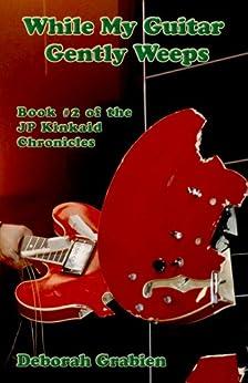 While My Guitar Gently Weeps: Book #2 of the JP Kinkaid Chronicles by [Grabien, Deborah]