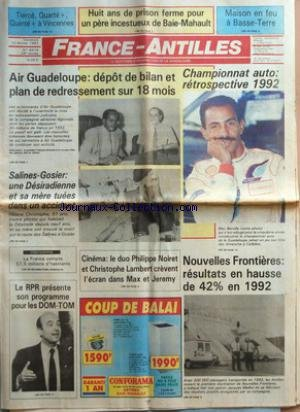 FRANCE-ANTILLES [No 6914] du 12/02/1993 - TIERCE, QUARTE +, QUINTE + A VINCENNES - HUIT ANS DE PRISON FERME POUR UN PERE INCESTUEUX DE BAIE-MAHAULT - MAISON EN FEU A BASSE-TERRE - AIR GUADELOUPE - DEPOT DE BILAN ET PLAN DE REDRESSEMENT SUR 18 MOIS - SALINES-GOSIER - UNE DESIRADIENNE ET SA MERE TUEES DANS UN ACCIDENT - DEMOGRAPHIE - LA FRANCE COMPTE 57,5 MILLIONS D'HABITANTS - LES RPR PRESENTE SON PROGRAMME POUR LES DOM-TOM - CHAMPIONNAT AUTO - RETROSPECTIVE 1992 - CINEMA