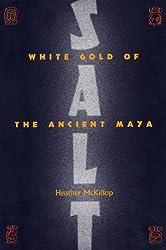 Salt: White Gold of the Ancient Maya (Maya Studies)
