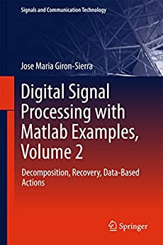 Digital Signal Processing with Matlab Examples, Volume 2: Decomposition, Recovery, Data-Based Actions (Signals and Communication Technology) by [Giron-Sierra, Jose Maria]