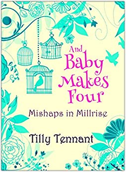 And Baby Makes Four (Mishaps in Millrise Book 4) by [Tennant, Tilly]