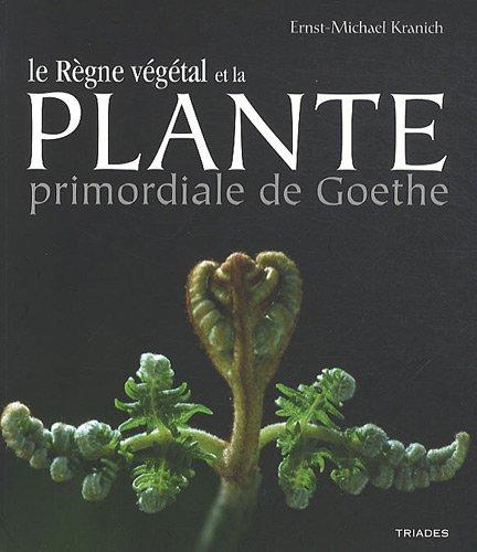 La Plante Primordiale de Goethe et le Règne Vegetal