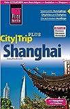 Reise Know-How Reiseführer Shanghai mit Hangzhou und Suzhou (CityTrip PLUS): mit Stadtplan und kostenloser Web-App -