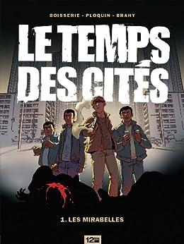 Le temps des cités Tome 1 : Les Mirabelles par [Boisserie, Pierre, Ploquin, Frédéric, Brahy, Luc]