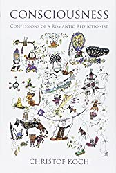 Consciousness: Confessions of a Romantic Reductionist (MIT Press) by Christof Koch (2012-03-09)