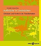 Aufbrüche in Umbrüchen: Christsein und Kirche in der Transformation - Cornelia Coenen-Marx