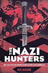 The Nazi Hunters: How a Team of Spies and Survivors Captured the World's Most Notorious Nazi by Neil Bascomb (2014-12-23)