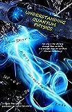UNDERSTANDING QUANTUM PHYSICS (English Edition)