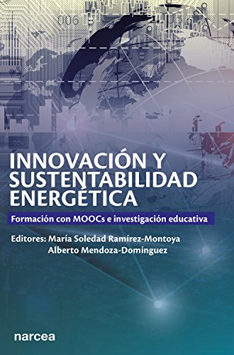Innovación y sustentabilidad energética: Formación con MOOCs e investigación educativa (Obras fuera de colección nº 76) por Mª Soledad Ramírez-Montoya