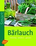 Bärlauch: Vielseitig - köstlich - gesund