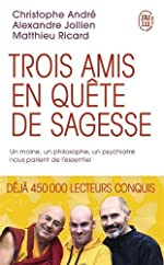 Trois amis en quête de sagesse - Un moine, un philosophe, un psychiatre nous parlent de l'essentiel de Christophe Andre