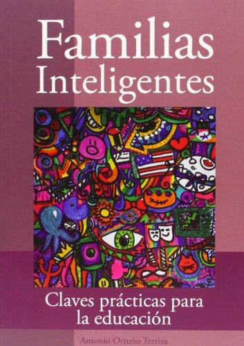 Familias inteligentes - claves practicas para la educacion por Antonio Ortuño Terriza