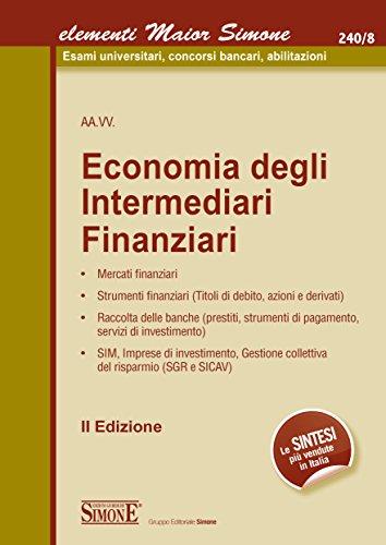 Elementi Maior di Economia degli Intermediari Finanziari: • Mercati finanziari • Strumenti finanziari (Titoli di debito, azioni e derivati) • Raccolta ... collettiva del risparmio (SGR e SICAV)