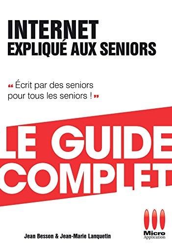 Internet Expliqué Aux Séniors Guide Complet par Jean Besson