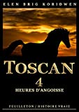 4 - HEURES D'ANGOISSE: Récit-feuilleton (TOSCAN) (French Edition)