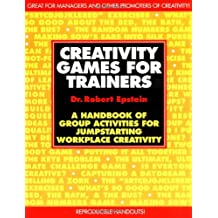 Creativity Games for Trainers: A Handbook of Group Activities for Jumpstarting Workplace Creativity (McGraw-Hill Training Series)