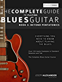 The Complete Guide to Playing Blues Guitar Book Three: Beyond Pentatonics (Play Blues Guitar 3) (English Edition)