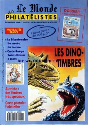 MONDE DES PHILATELISTES (LE) [No 479] du 01/11/1993 - LES DINO-TIMBRES - LE BICENTENAIRE DU MUSEE DU LOUVRE - CROIX-ROUGE / SAINT-NICOLAS A METZ - AUTRICHE / DES TIMBRES TRES SPECIAUX - CARTE POSTALE / L'ABSINTHE - LA FRANCE DU POLE SUD