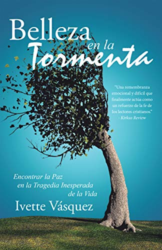 Belleza En La Tormenta: Encontrar La Paz En La Tragedia Inesperada De La Vida por Ivette Vásquez