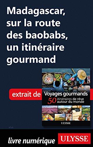 Descargar Libro Madagascar, sur la route des baobabs - Un itinéraire gourmand de Collectif