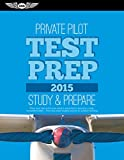 Private Pilot Test Prep 2015: Study & Prepare: Pass your test and know what is essential to become a safe, competent pilot — from the most trusted source in aviation training (Test Prep series)