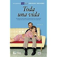 Toda una vida (novela): Una pareja de recién casados, la España del NO-DO y del seiscientos; la ciudad como sueño y el impulso de contar cómo sucedió todo
