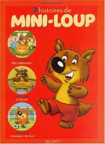 3 histoires de Mini-Loup : Mini-Loup fête Halloween; Mini-Loup à l'école; Mini-Loup champion de foot (Albums Mini-Loup)