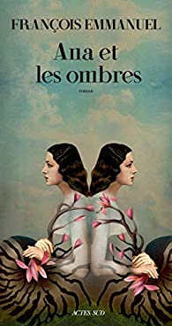 Ana et les ombres par François Emmanuel