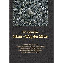 Islam – Weg der Mitte: Texte von Ibn Taymiyya