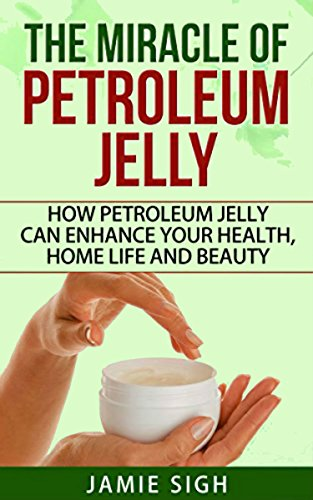 The Miracle of Petroleum Jelly: How Petroleum Jelly Can Enhance Your Health, Home Life, and Beauty (DIY Skincare, Beauty and Household Tips) (English Edition)