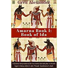 Amarna Book I: Book of Ida: A fictional interpretation of the true events that took place in Ancient Egypt & Hattusa before & after Pharaoh Tutankhamun's death (English Edition)