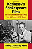Kozintsev's Shakespeare Films: Russian Political Protest in Hamlet and King Lear