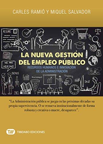 LA NUEVA GESTIÓN DEL EMPLEO PÚBLICO :  RECURSOS HUMANOS E INNOVACIÓN DE LA ADMINISTRACIÓN por Carles Ramió