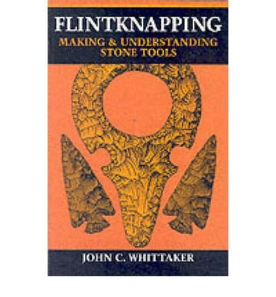 [ Flintknapping: Making and Understanding Stone Tools By ( Author ) Jan-1994 Paperback