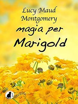 Magia per Marigold di [Montgomery, Lucy Maud]
