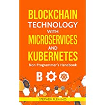 Blockchain Technology with Microservices and Kubernetes: Non Programmer's Handbook