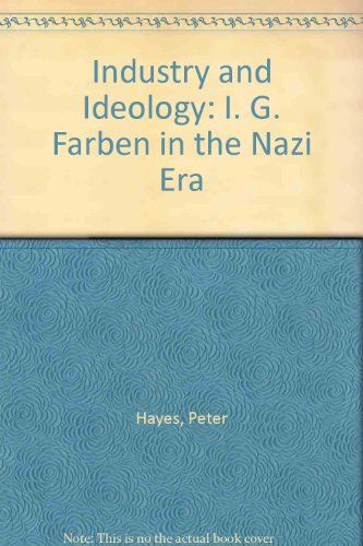Industry and Ideology: I. G. Farben in the Nazi Era